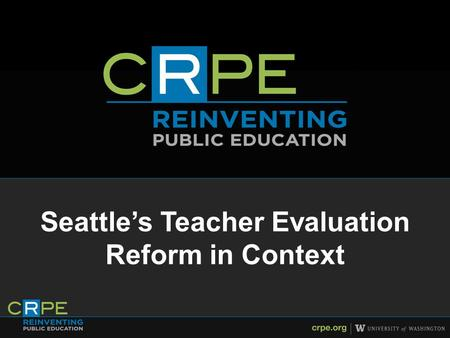 Seattle's Teacher Evaluation Reform in Context. Two questions How does PG&E's design compare to evaluation systems nationwide? What can SPS learn about.