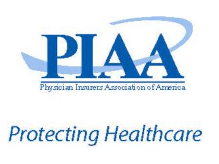 2004 PIAA MEMBERSHIP 41 PHYSICIAN(MD/DO) INSURERS 2 DENTAL/OMS INSURERS 3 HOSPITAL INSURERS 1 PODIATRIST INSURER 1 CHIROPRACTIC INSURER 9 INT'L PHYSICIAN.