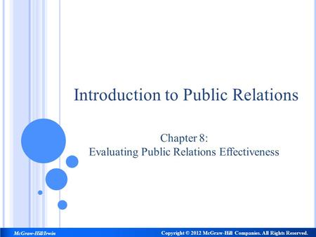 Introduction to Public Relations Chapter 8: Evaluating Public Relations Effectiveness Copyright © 2012 McGraw-Hill Companies. All Rights Reserved. McGraw-Hill/Irwin.