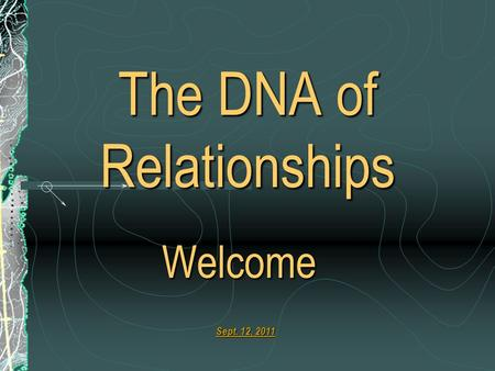 The DNA of Relationships Welcome Sept. 12, 2011. Definition of a successful marriage: Ephesians 5:20-25 Mutual submission Metaphor: long road trip www.dianedew.com/marriage.htm.