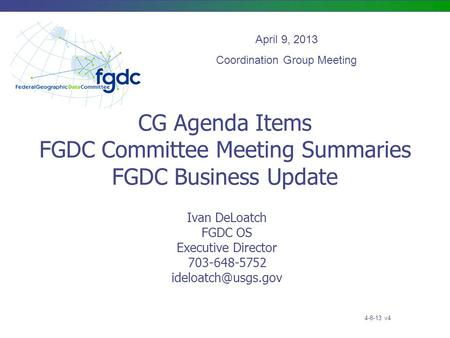 CG Agenda Items FGDC Committee Meeting Summaries FGDC Business Update Ivan DeLoatch FGDC OS Executive Director 703-648-5752 April 9,