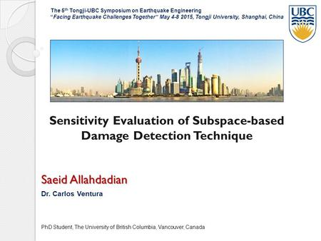 Sensitivity Evaluation of Subspace-based Damage Detection Technique Saeid Allahdadian Dr. Carlos Ventura PhD Student, The University of British Columbia,