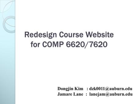 Redesign Course Website for COMP 6620/7620 Dongjin Kim : Jamare Lane :