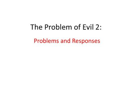 The Problem of Evil 2: Problems and Responses. GOD IS BENEVOLENT GOD IS OMNIPOTENT EVIL EXISTS THE INCONSISTENT TRIANGLE.