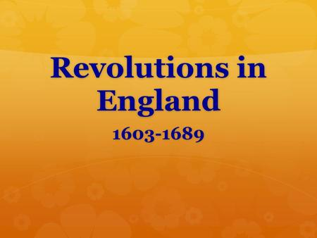 Revolutions in England 1603-1689. A. Limited Monarchy  1600s = Absolute Monarchy was the rule.  England was the exception.  King John agreed in the.