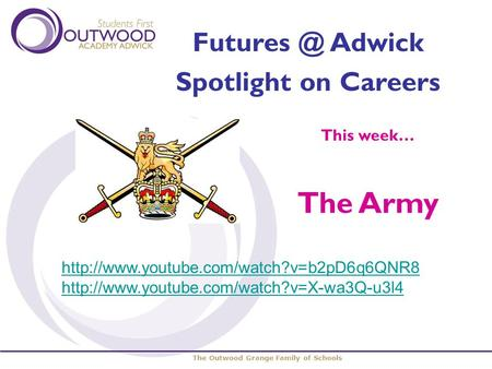 The Outwood Grange Family of Schools Adwick Spotlight on Careers This week… The Army