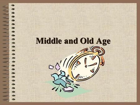 Middle and Old Age. Maximum Recorded Life Spans Human Indian Elephant Gorilla Common Toad Domestic Cat Domestic Dog Vampire Bat House Mouse 120 70 39.