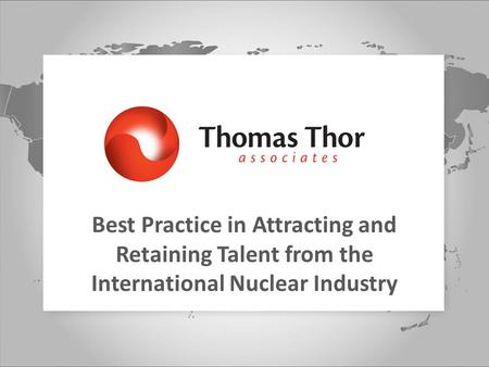 Best Practice in Attracting and Retaining Talent from the International Nuclear Industry.