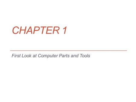 CHAPTER 1 First Look at Computer Parts and Tools.