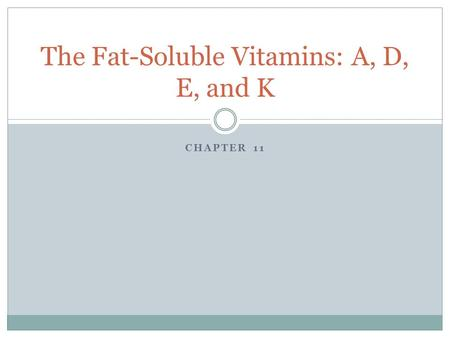 CHAPTER 11 The Fat-Soluble Vitamins: A, D, E, and K.