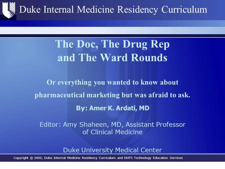 Copyright © 2005, Duke Internal Medicine Residency Curriculum and DHTS Technology Education Services Duke Internal Medicine Residency Curriculum The Doc,