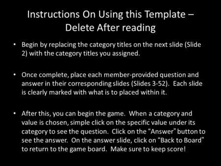Instructions On Using this Template – Delete After reading Begin by replacing the category titles on the next slide (Slide 2) with the category titles.