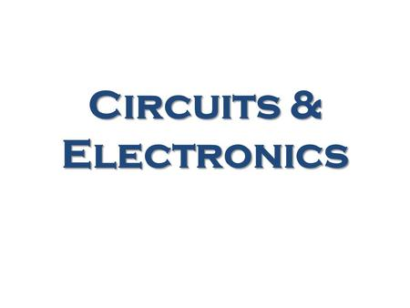 Circuits & Electronics. Ohm's Law When you connect a conductor (wire) and a device (light bulb) to the + and – terminals on a battery an electrical current.