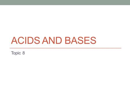 ACIDS AND BASES Topic 8. 8.1 Reactions of acids and bases Acids with metals Produces a salt and hydrogen gas Mg + 2HCl  MgCl 2 + H 2 Acids with carbonates.