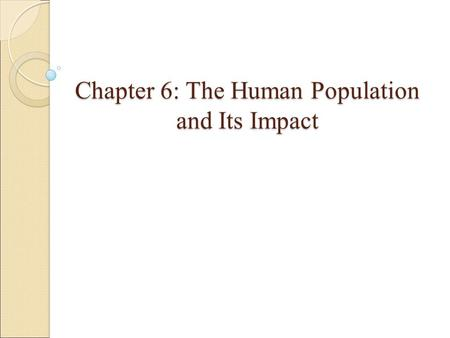 Chapter 6: The Human Population and Its Impact. Human Population Growth Continues but Is Unevenly Distributed In the past 200 years the human population.