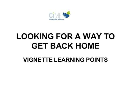 LOOKING FOR A WAY TO GET BACK HOME VIGNETTE LEARNING POINTS.