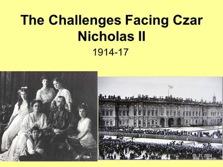 The Challenges Facing Czar Nicholas II 1914-17. Life in Russia During WWI By the end of 1914, over one million soldiers had been killed or wounded. There.
