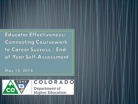 Educator Effectiveness: Connecting Coursework to Career Success / End of Year Self-Assessment May 15, 2014.