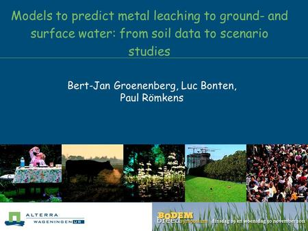Models to predict metal leaching to ground- and surface water: from soil data to scenario studies Bert-Jan Groenenberg, Luc Bonten, Paul Römkens.