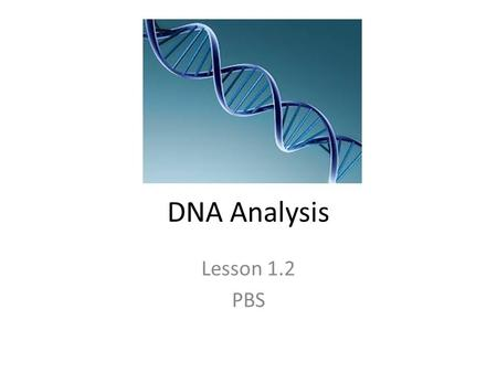 DNA Analysis Lesson 1.2 PBS.