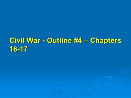 Civil War - Outline #4 – Chapters 16-17. C. Summer of 1861 =both armies marched off with flags flying and drums beating, each expecting to win and to.