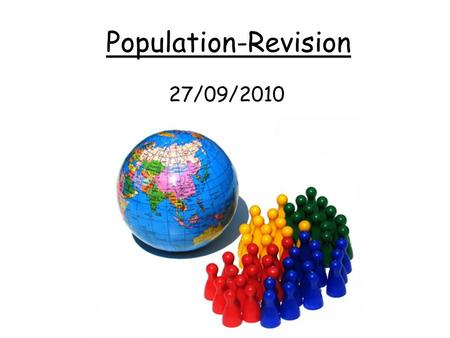 Population-Revision 27/09/2010. What is the difference between Population distribution and Population density? Distribution describes where the people.