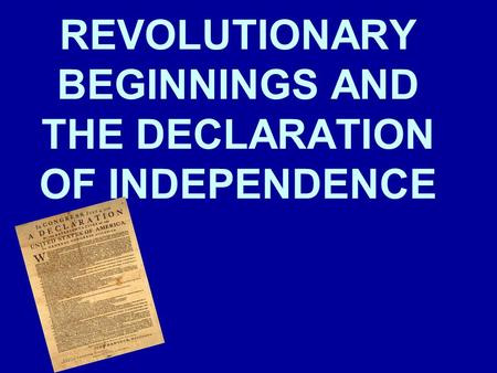 REVOLUTIONARY BEGINNINGS AND THE DECLARATION OF INDEPENDENCE.
