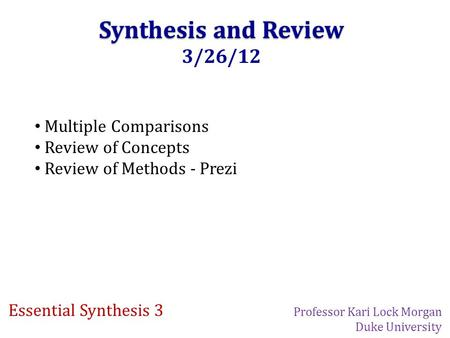 Synthesis and Review 3/26/12 Multiple Comparisons Review of Concepts Review of Methods - Prezi Essential Synthesis 3 Professor Kari Lock Morgan Duke University.