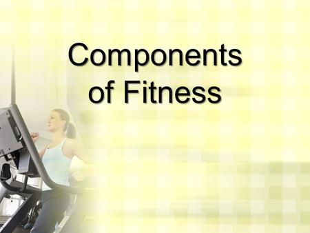 Components of Fitness.