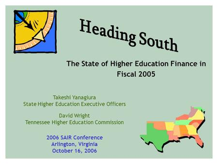 The State of Higher Education Finance in Fiscal 2005 Takeshi Yanagiura State Higher Education Executive Officers David Wright Tennessee Higher Education.