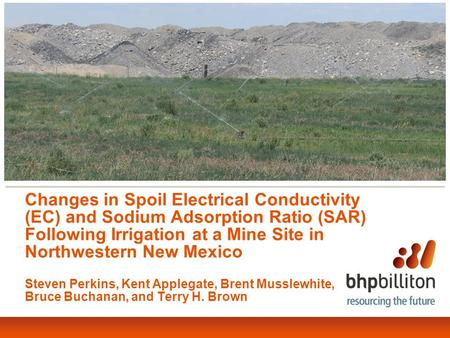 Changes in Spoil Electrical Conductivity (EC) and Sodium Adsorption Ratio (SAR) Following Irrigation at a Mine Site in Northwestern New Mexico Steven Perkins,