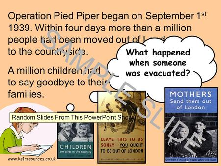 Www.ks1resources.co.uk Operation Pied Piper began on September 1 st 1939. Within four days more than a million people had been moved out of London to the.