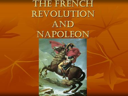 The French Revolution and Napoleon. Napoleon Napoleon served in the army during the Revolution Napoleon served in the army during the Revolution In 1795.
