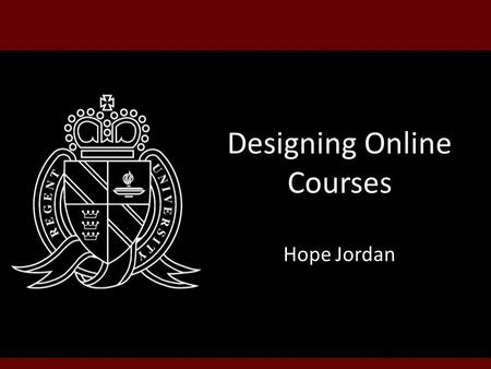 Designing Online Courses Hope Jordan. Enhancing Online Instruction Through A Community of Inquiry Some Considerations for Increased Teaching, Social &
