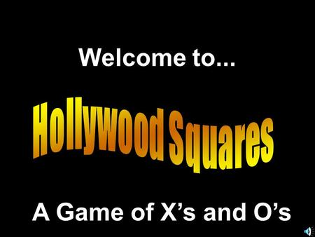 Welcome to... A Game of X's and O's. Another Presentation © 2002 - All rights Reserved