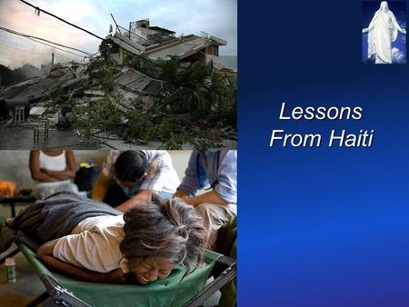 Lessons From Haiti. On the Ground in Haiti Dear Family and Friends, It has been 3 weeks since the earthquake occurred in Haiti, on Tuesday,