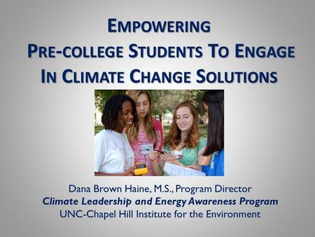 Dana Brown Haine, M.S., Program Director Climate Leadership and Energy Awareness Program UNC-Chapel Hill Institute for the Environment E MPOWERING P RE.
