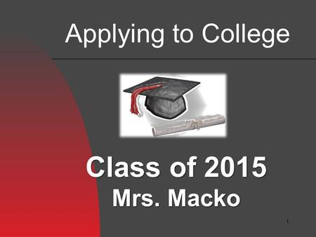 1 Class of 2015 Mrs. Macko Applying to College. Types of Colleges Universities Liberal Arts Colleges Technical Institutes Fine Arts Schools Community.