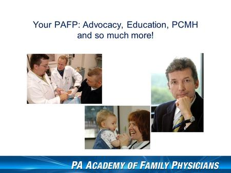 Your PAFP: Advocacy, Education, PCMH and so much more!