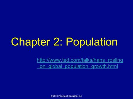 © 2011 Pearson Education, Inc. Chapter 2: Population  _on_global_population_growth.html.