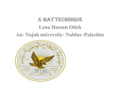 X-ray Technique Lena Hassan Odeh An- Najah university- Nablus -Palestine.