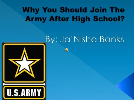  The army is a good career choice after high school because it provides you with a stable job.