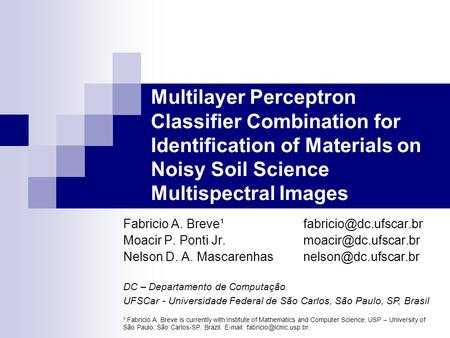 Multilayer Perceptron Classifier Combination for Identification of Materials on Noisy Soil Science Multispectral Images Fabricio A.