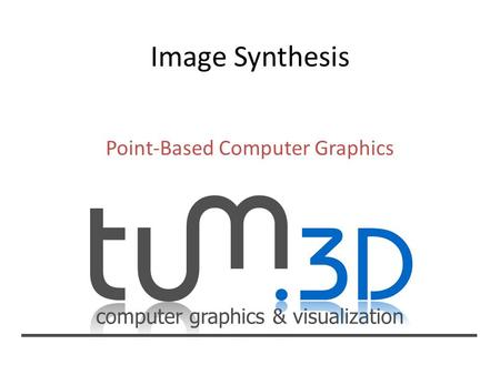 Computer graphics & visualization Point-Based Computer Graphics.