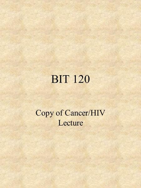 BIT 120 Copy of Cancer/HIV Lecture. Cancer DEFINITION Any abnormal growth of cells that has malignant potential i.e.. Leukemia Uncontrolled mitosis in.