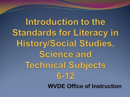 WVDE Office of Instruction. Where did we get these standards?