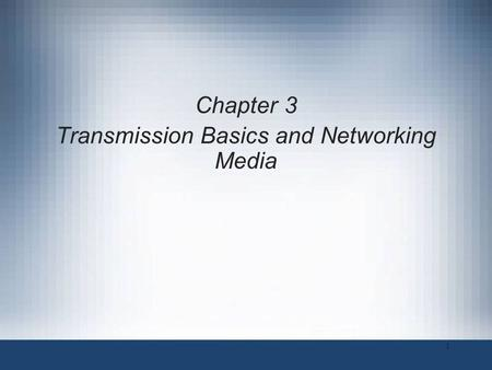 Chapter 3 Transmission Basics and Networking Media 1.