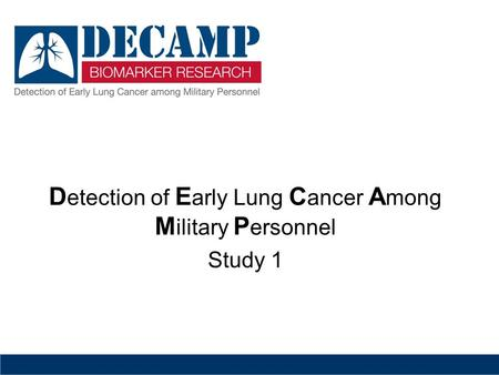 D etection of E arly Lung C ancer A mong M ilitary P ersonnel Study 1 Version 04-04-12.
