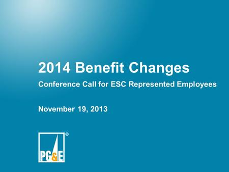 Benefits 20141 2014 Benefit Changes Conference Call for ESC Represented Employees November 19, 2013.