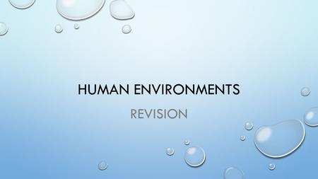 HUMAN ENVIRONMENTS REVISION. REVISION STRUCTURE OVER THE NEXT TWO WEEKS WE WILL BE REVISING THE HUMAN ENVIRONMENTS UNIT. THIS WILL BE DONE BY MATCHING.
